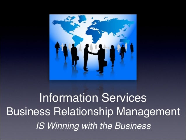 Information ServicesBusiness Relationship ManagementIS Winning with the Business