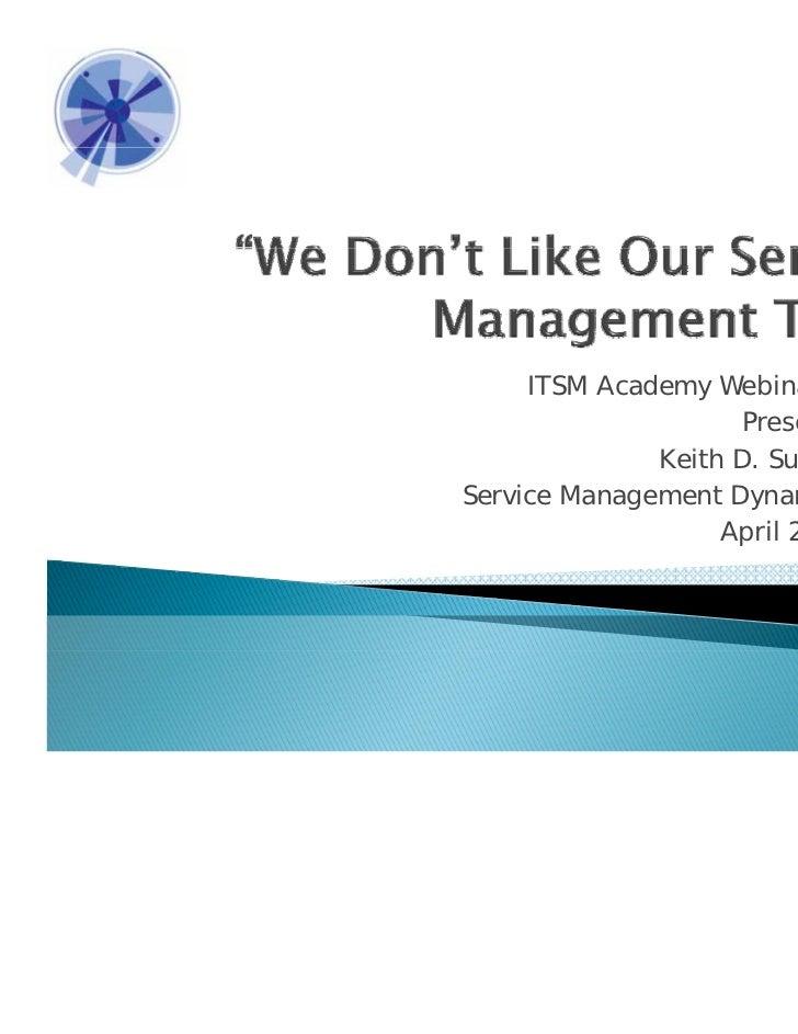 ITSM Academy Webinar Series                    Presented by              Keith D. Sutherland              K ihD S h l dSer...