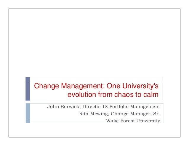 Change Management: One Universitys        evolution from chaos to calm   John Borwick, Director IS Portfolio Management   ...