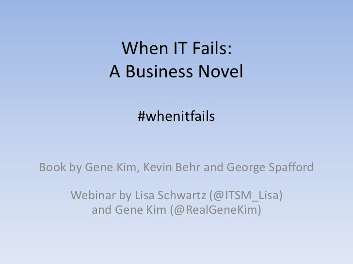 When IT Fails:            A Business Novel                 #whenitfailsBook by Gene Kim, Kevin Behr and George Spafford   ...