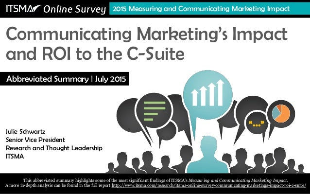 """…"" Communicating Marketing's Impact and ROI to the C-Suite Julie Schwartz, Senior Vice President Research and Thought Lea..."