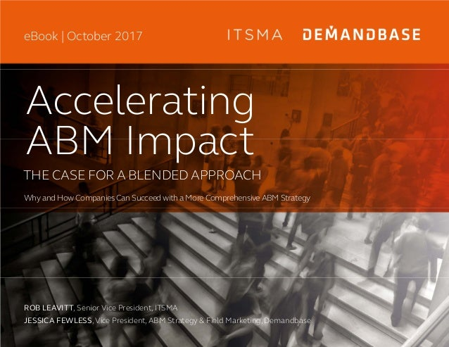 ROB LEAVITT, Senior Vice President, ITSMA JESSICA FEWLESS, Vice President, ABM Strategy & Field Marketing, Demandbase Acce...