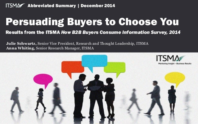 ITSMA Survey   2014 How B2B Buyers Consume Information © 2014 ITSMA. All rights reserved. F025AS Reproduction or forwardin...