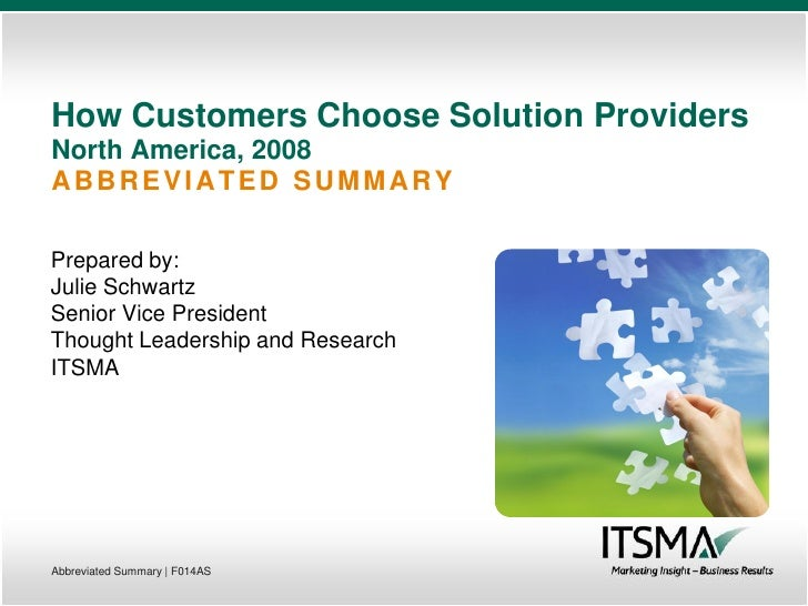 How Customers Choose Solution Providers North America, 2008 ABBREVIATED SUMMARY  Prepared by: Julie Schwartz Senior Vice P...