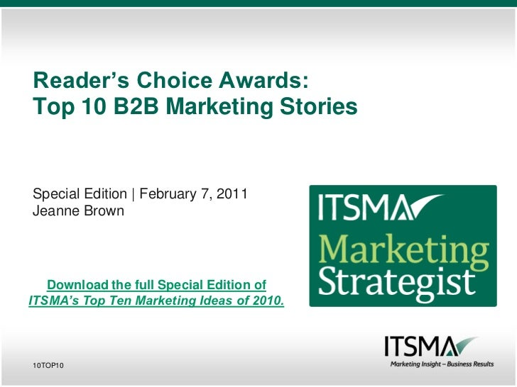 Reader's Choice Awards:Top 10 B2B Marketing StoriesSpecial Edition | February 7, 2011Jeanne Brown   Download the full Spec...