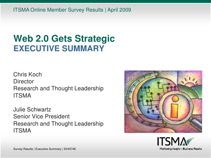 ITSMA Online Member Survey Results | April 2009     Web 2.0 Gets Strategic EXECUTIVE SUMMARY   Chris Koch Director Researc...