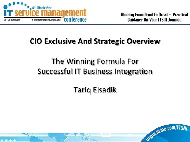 CIO Exclusive And Strategic Overview        The Winning Formula For   Successful IT Business Integration              Tari...