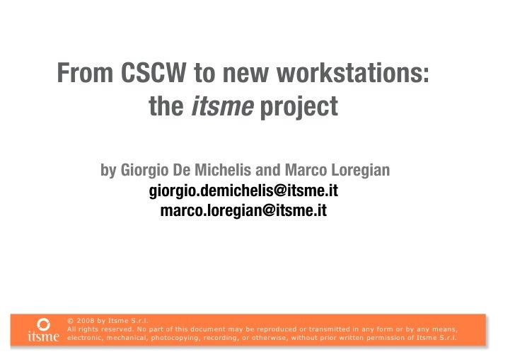 From CSCW to new workstations:        the itsme project           by Giorgio De Michelis and Marco Loregian               ...