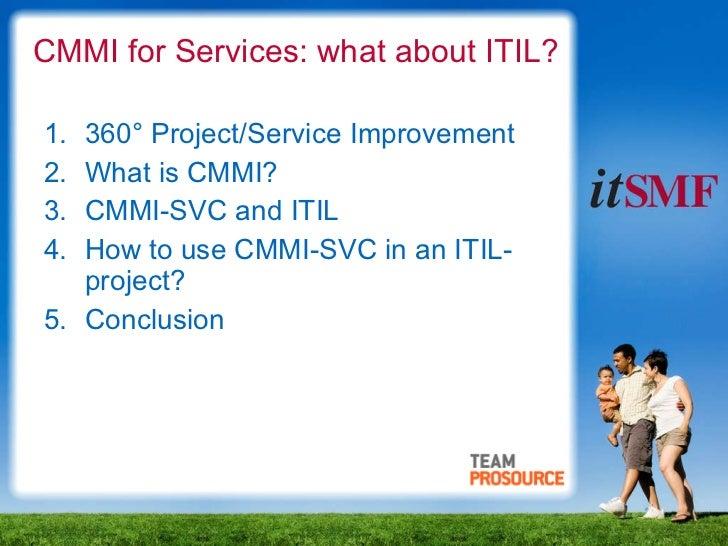 CMMI for Services: what about ITIL? <ul><li>360° Project/Service Improvement </li></ul><ul><li>What is CMMI? </li></ul><ul...