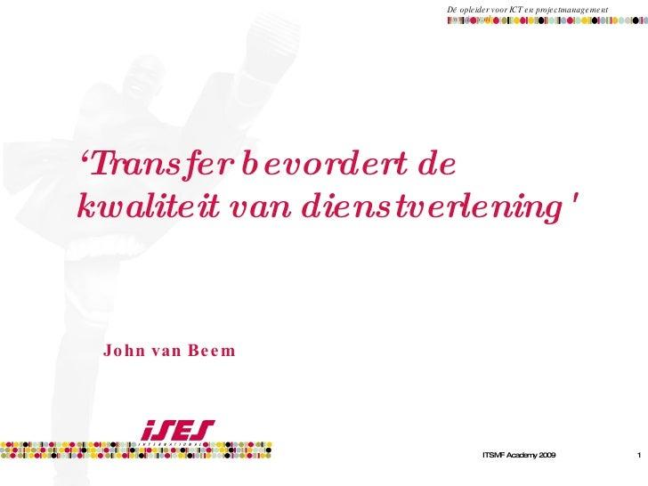 ' Transfer bevordert de kwaliteit van dienstverlening'  John van Beem