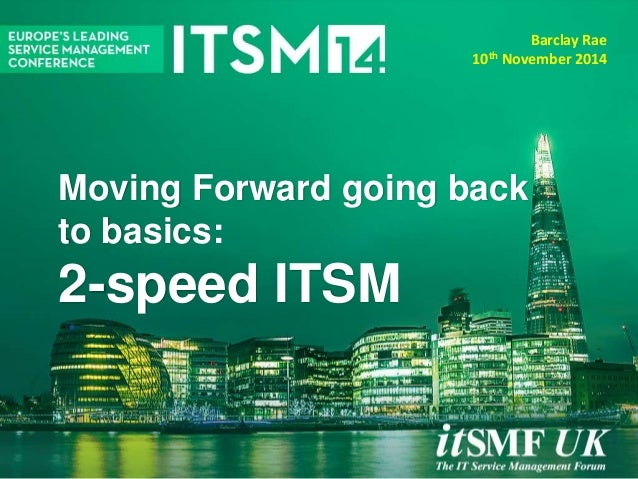 Moving Forward going back to basics: 2-speed ITSM Barclay Rae 10th November 2014