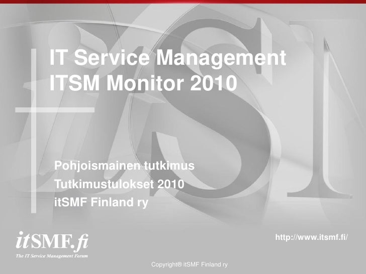 IT Service Management ITSM Monitor 2010   Pohjoismainen tutkimus Tutkimustulokset 2010 itSMF Finland ry                   ...