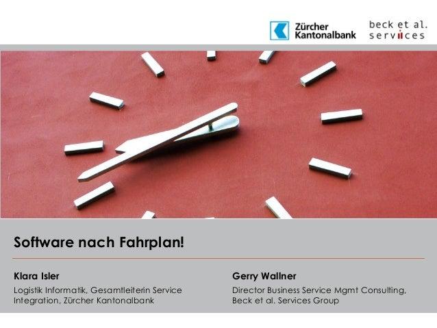 Software nach Fahrplan!Klara Isler                                   Gerry WallnerLogistik Informatik, Gesamtleiterin Serv...