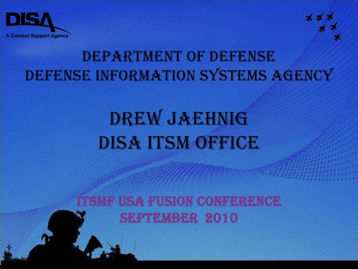 Department of Defense<br />Defense Information Systems Agency<br />Drew Jaehnig<br />DISA ITSM Office<br />itSMF USA Fusio...