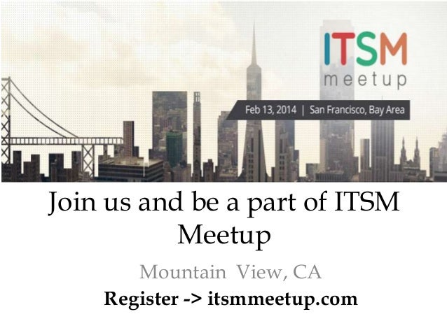 Join us and be a part of ITSM Meetup Mountain View, CA Register -> itsmmeetup.com