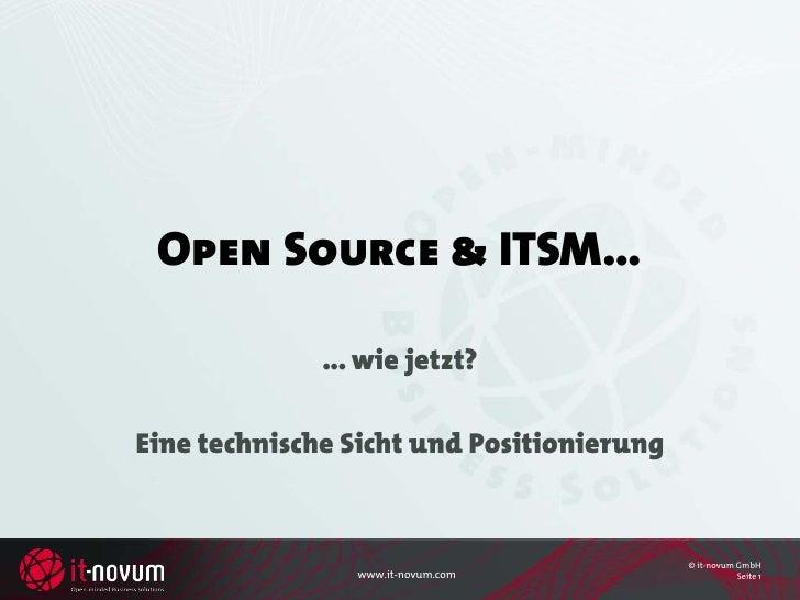 Open Source & ITSM…                ... wie jetzt?  Eine technische Sicht und Positionierung                               ...