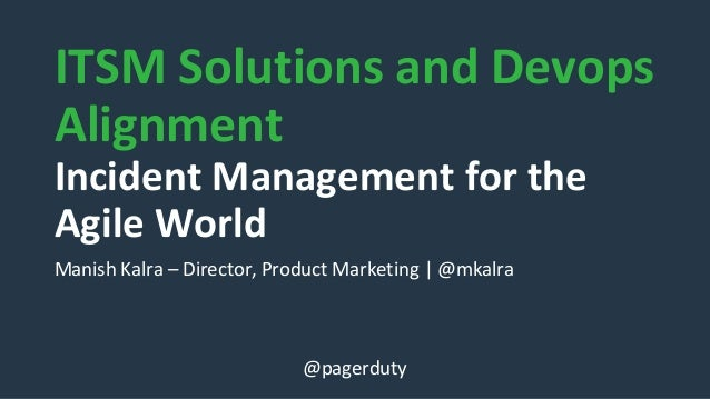 ITSM Solutions and Devops Alignment Incident Management for the Agile World Manish Kalra – Director, Product Marketing | @...