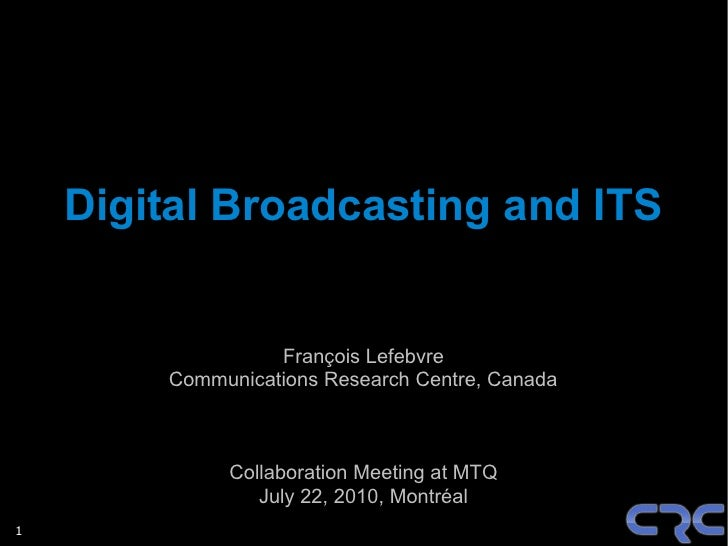 Digital Broadcasting and ITS                     François Lefebvre         Communications Research Centre, Canada         ...