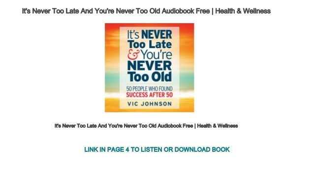 its never too late and youre never too old 50 people who found success after 50