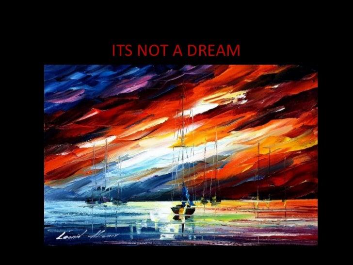 ITS NOT A DREAM