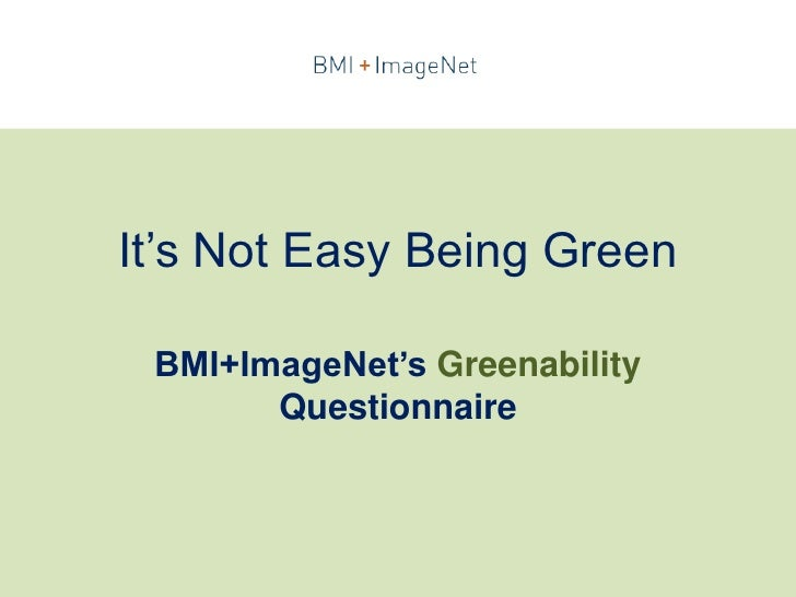 It's Not Easy Being Green<br />BMI+ImageNet'sGreenability Questionnaire<br />