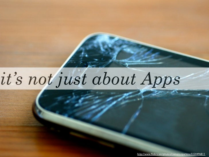 it's not just about Apps                  http://www.flickr.com/photos/cameronparkins/3220496811