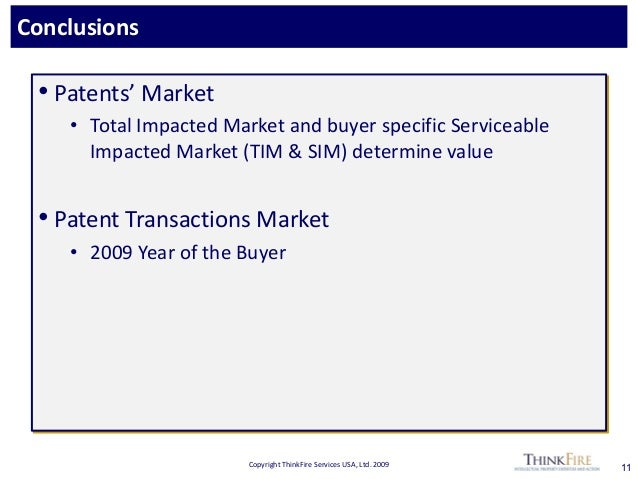 Copyright ThinkFire Services USA, Ltd. 2009 Conclusions 11 • Patents' Market • Total Impacted Market and buyer specific Se...