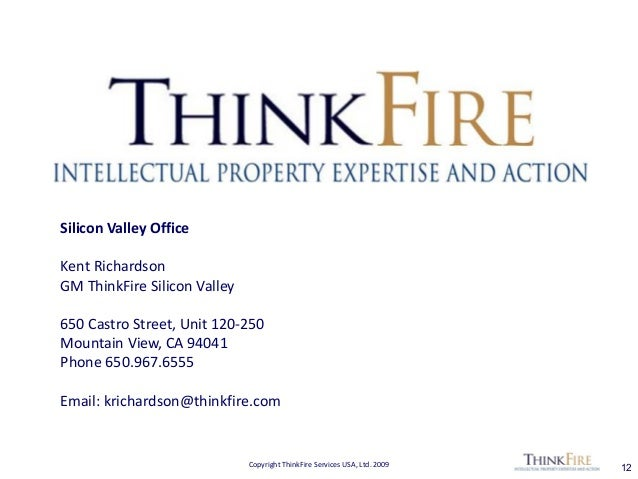 Copyright ThinkFire Services USA, Ltd. 2009 12 Silicon Valley Office Kent Richardson GM ThinkFire Silicon Valley 650 Castr...