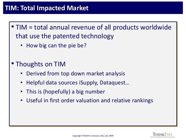 Copyright ThinkFire Services USA, Ltd. 2009 TIM: Total Impacted Market • TIM = total annual revenue of all products worldw...