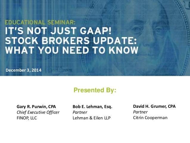 Presented By:  1  Gary R. Purwin, CPA  Chief Executive Officer  FINOP, LLC  Bob E. Lehman, Esq.  Partner  Lehman & Eilen L...