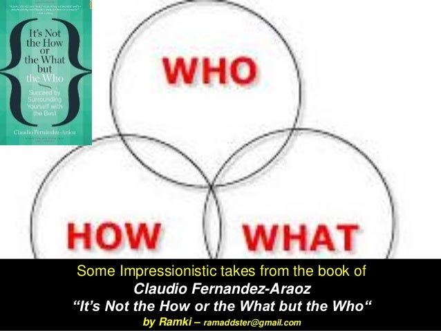 """Some Impressionistic takes from the book ofClaudio Fernandez-Araoz""""It's Not the How or the What but the Who"""" by Ramki–rama..."""
