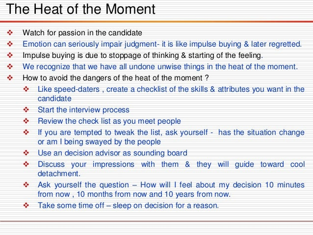 The Heat of the Moment  Watchforpassioninthecandidate  Emotioncanseriouslyimpairjudgment-itislikeimpulsebuying&laterregr...