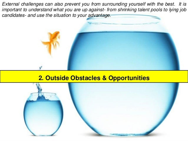 2. Outside Obstacles & Opportunities  Externalchallengescanalsopreventyoufromsurroundingyourselfwiththebest.Itisimportantt...