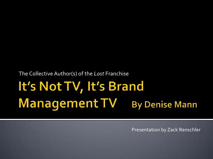 It's Not TV, It's Brand Management TV     By Denise Mann<br />The Collective Author(s) of the Lost Franchise<br />Presenta...