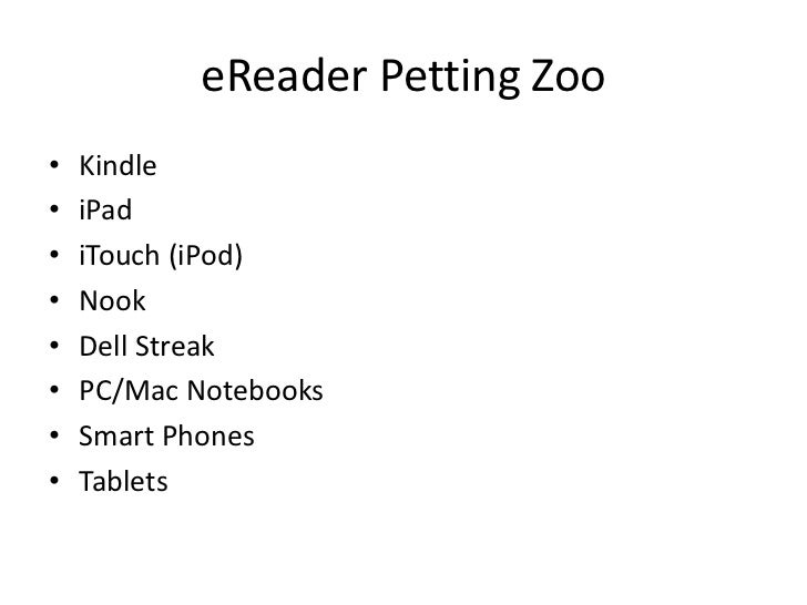 eReader Petting Zoo<br />Kindle<br />iPad<br />iTouch (iPod)<br />Nook<br />Dell Streak<br />PC/Mac Notebooks<br />Smart P...