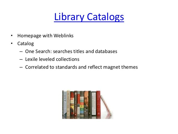 Library Catalogs<br />Homepage with Weblinks<br />Catalog<br />One Search: searches titles and databases<br />Lexile level...