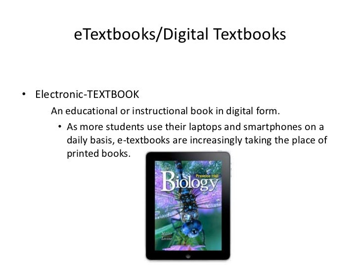 eTextbooks/Digital Textbooks<br />Electronic-TEXTBOOK<br />An educational or instructional book in digital form. <br />As...