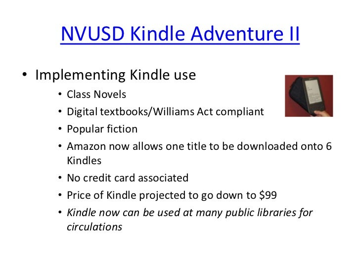 NVUSD Kindle Adventure II<br />Implementing Kindle use<br />Class Novels<br />Digital textbooks/Williams Act compliant<br ...