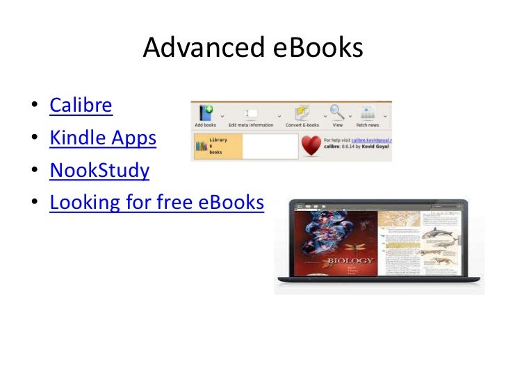 Advanced eBooks<br />Calibre<br />Kindle Apps<br />NookStudy<br />Looking for free eBooks<br />