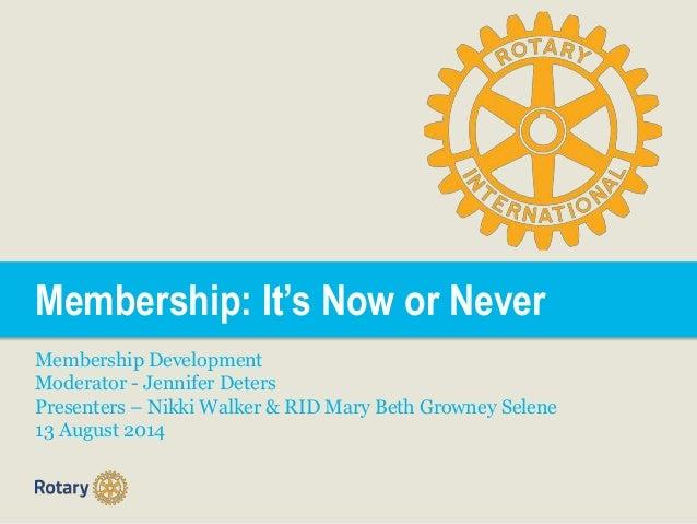 Membership: It's Now or Never Membership Development Moderator - Jennifer Deters Presenters – Nikki Walker & RID Mary Beth...