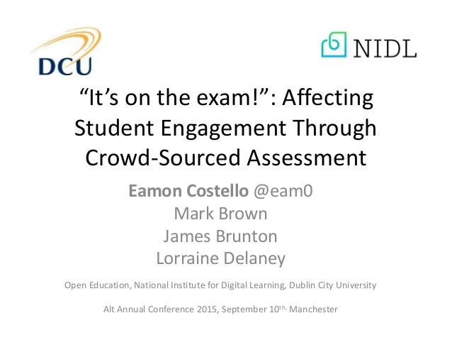 """""""It's on the exam!"""": Affecting Student Engagement Through Crowd-Sourced Assessment Eamon Costello @eam0 Mark Brown James B..."""