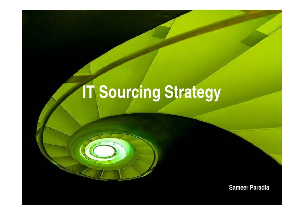 IT Sourcing Strategy                       Sameer Paradia