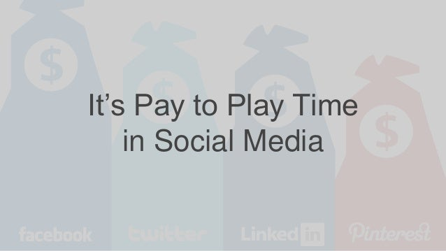 It's Pay to Play Time in Social Media