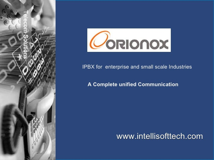 www.intellisofttech.com IPBX for  enterprise and small scale Industries  A Complete unified Communication
