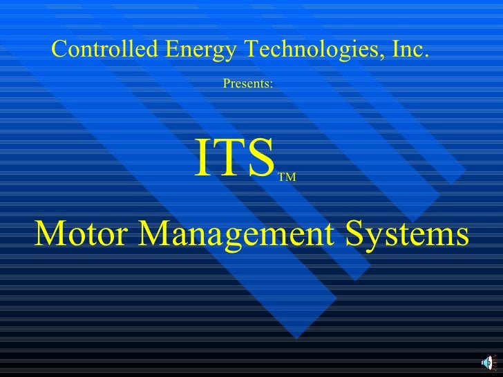 Controlled Energy Technologies, Inc. Presents: ITS TM Motor Management Systems