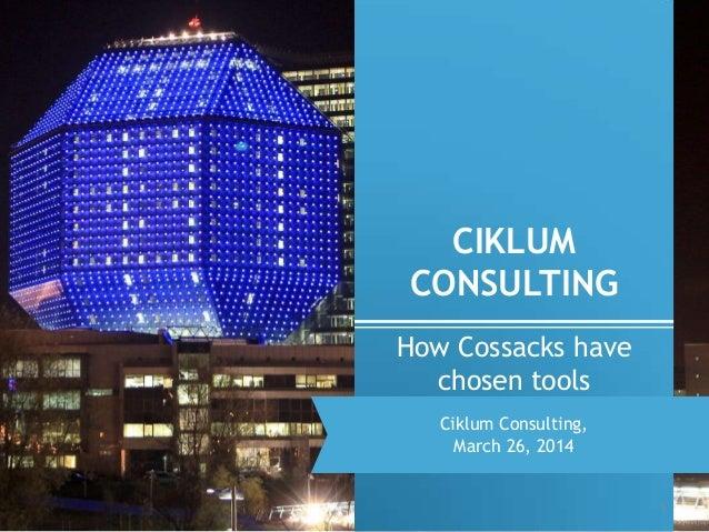 CIKLUM CONSULTING 1 How Cossacks have chosen tools Ciklum Consulting, March 26, 2014