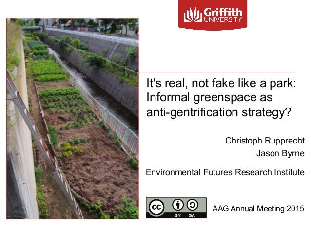 It's real, not fake like a park: Informal greenspace as anti-gentrification strategy? Christoph Rupprecht Jason Byrne Envi...