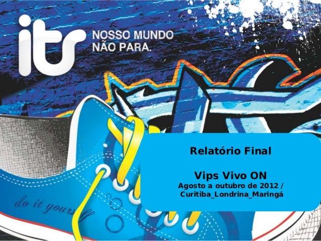 Relatório Final   Vips Vivo ONAgosto a outubro de 2012 /Curitiba_Londrina_Maringá