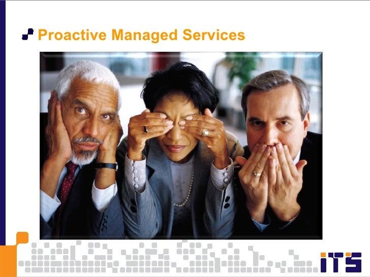 <ul><li>Proactive Managed Services  </li></ul>