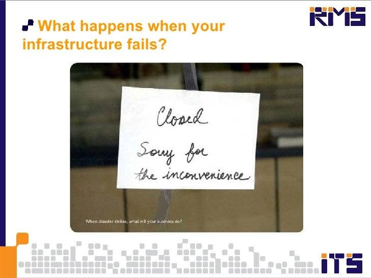 <ul><li>What happens when your infrastructure fails? </li></ul>